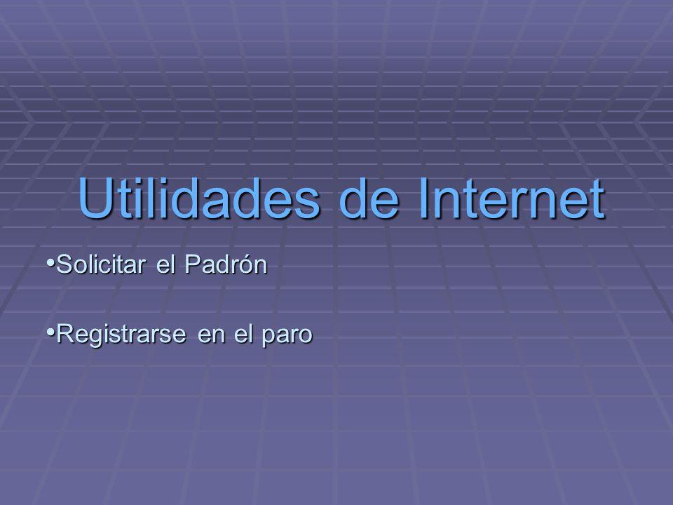 Utilidades de Internet Solicitar el Padrón Solicitar el Padrón Registrarse en el paro Registrarse en el paro
