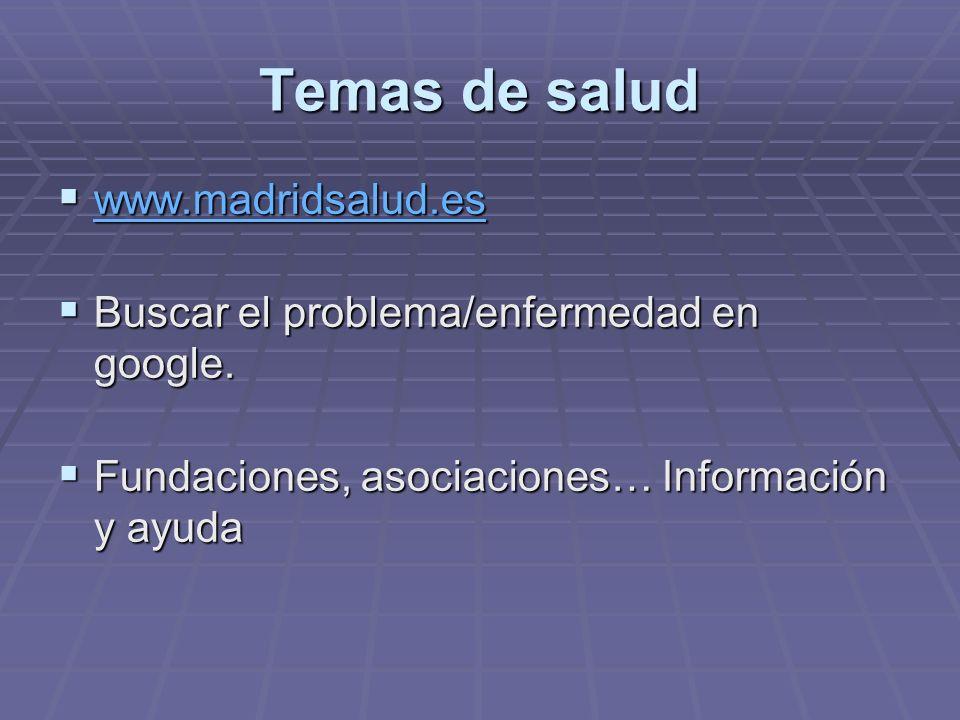 Temas de salud www.madridsalud.es www.madridsalud.es www.madridsalud.es Buscar el problema/enfermedad en google. Buscar el problema/enfermedad en goog