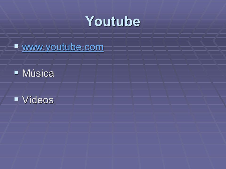 Youtube www.youtube.com www.youtube.com www.youtube.com Música Música Vídeos Vídeos