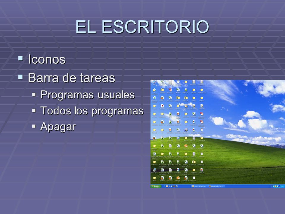 EL ESCRITORIO Iconos Iconos Barra de tareas Barra de tareas Programas usuales Programas usuales Todos los programas Todos los programas Apagar Apagar