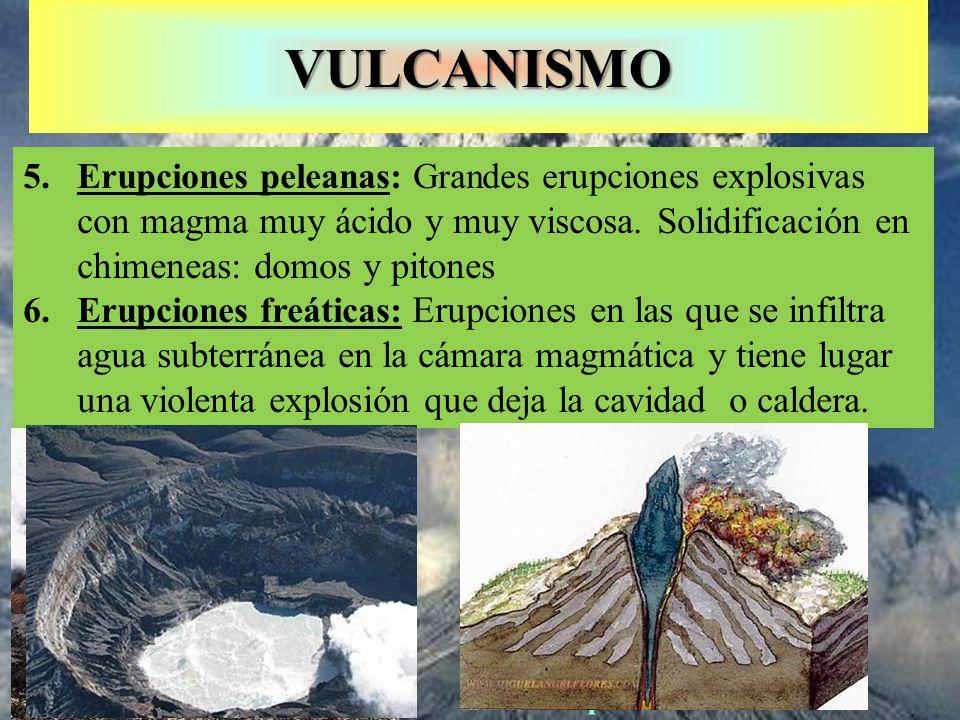 VULCANISMO 5.Erupciones peleanas: Grandes e rupciones explosivas con magma muy ácido y muy viscosa. Solidificación en chimeneas: domos y pitones 6.Eru