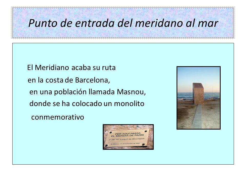 Punto de entrada del meridano al mar El Meridiano acaba su ruta en la costa de Barcelona, en una población llamada Masnou, donde se ha colocado un mon