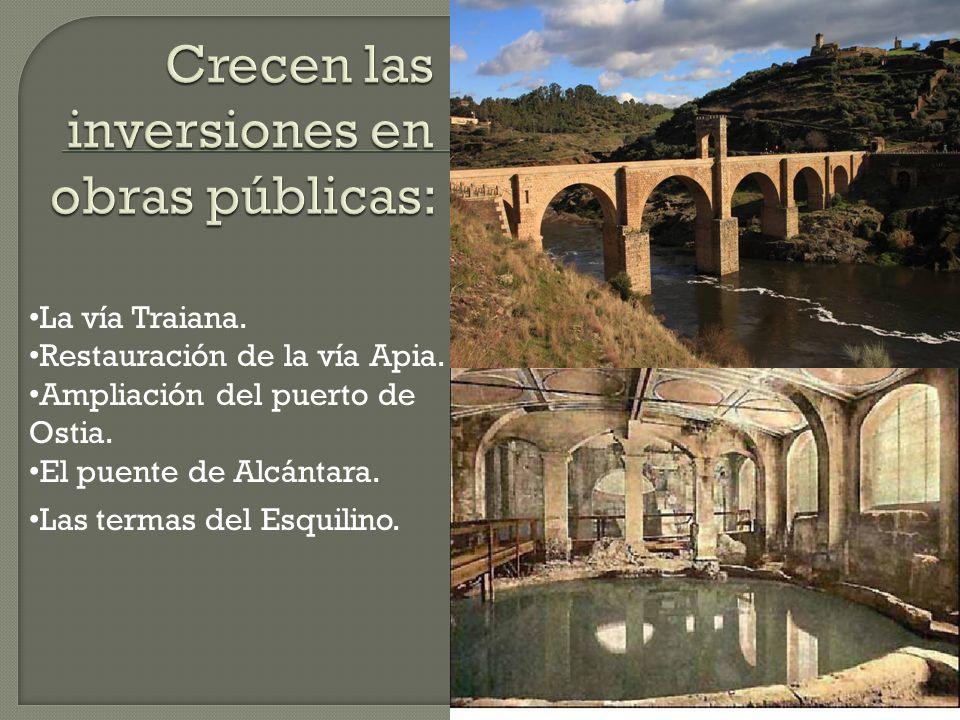 La vía Traiana. Restauración de la vía Apia. Ampliación del puerto de Ostia. El puente de Alcántara. Las termas del Esquilino.