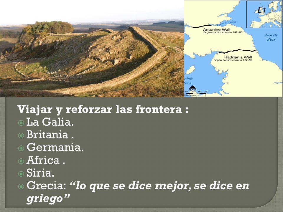 Viajar y reforzar las frontera : La Galia. Britania. Germania. Africa. Siria. Grecia: lo que se dice mejor, se dice en griego