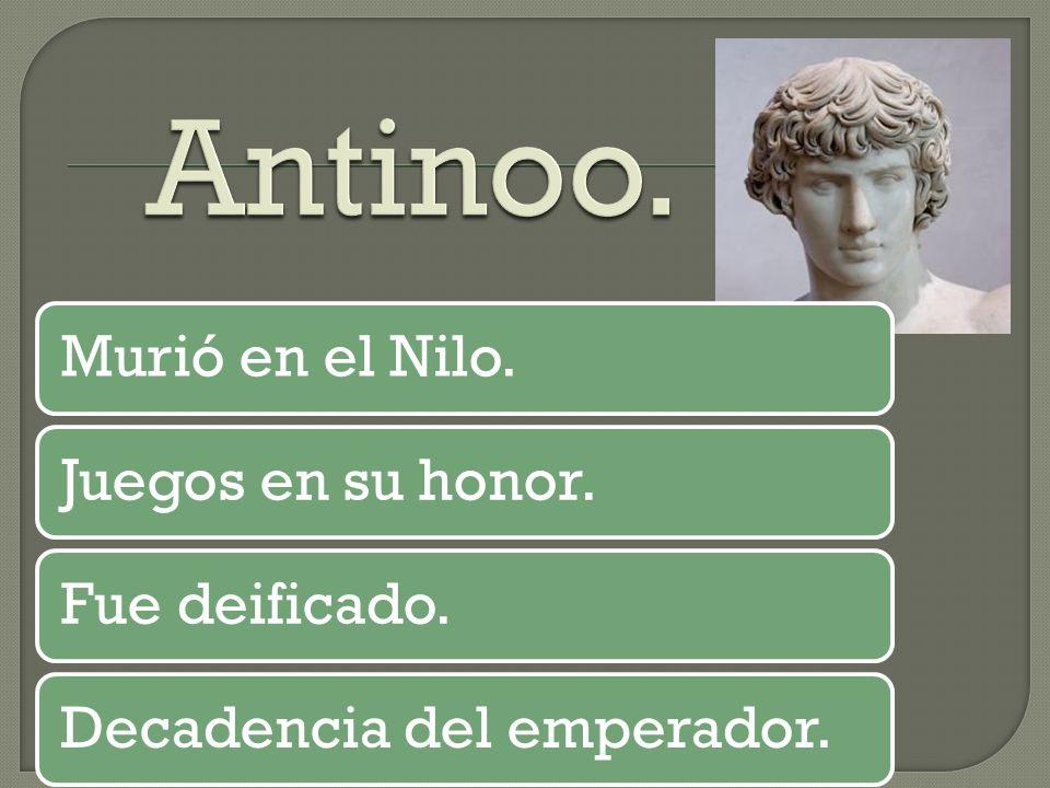Murió en el Nilo.Juegos en su honor.Fue deificado.Decadencia del emperador.