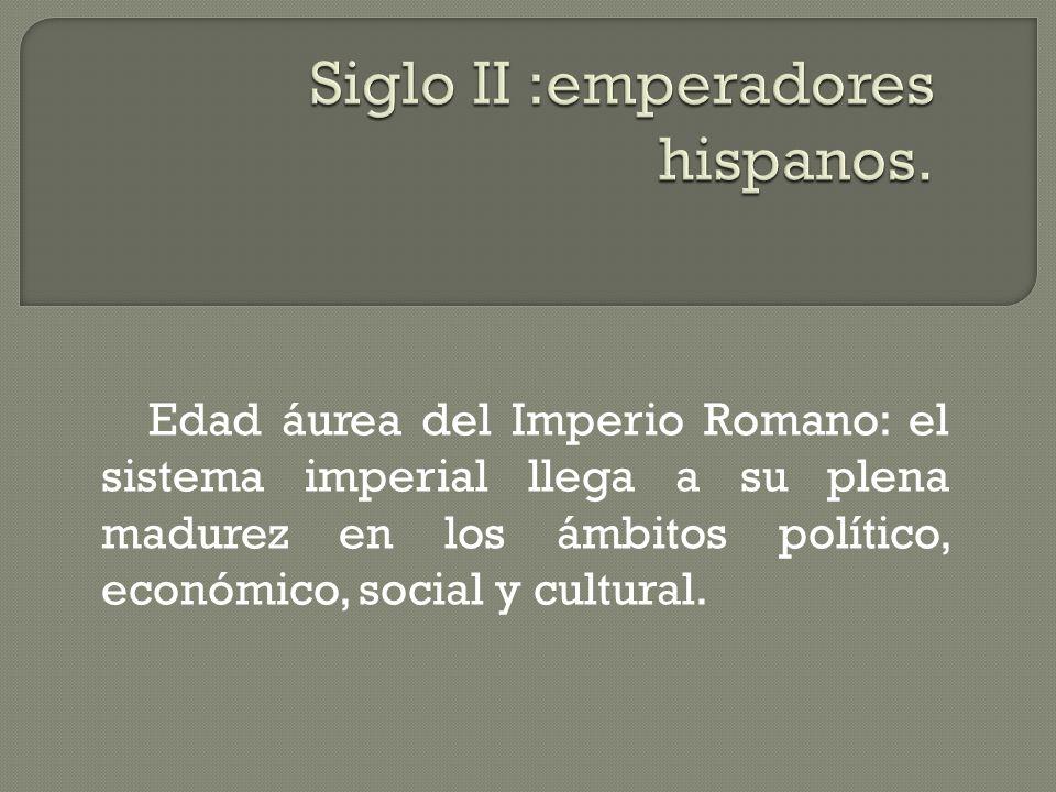 Edad áurea del Imperio Romano: el sistema imperial llega a su plena madurez en los ámbitos político, económico, social y cultural.