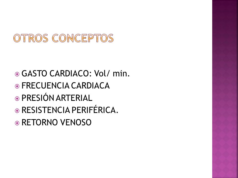 GASTO CARDIACO: Vol/ min. FRECUENCIA CARDIACA PRESIÓN ARTERIAL RESISTENCIA PERIFÉRICA. RETORNO VENOSO