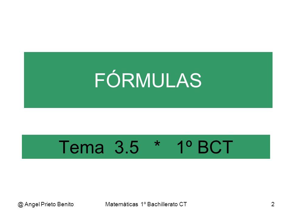 @ Angel Prieto BenitoMatemáticas 1º Bachillerato CT2 Tema 3.5 * 1º BCT FÓRMULAS