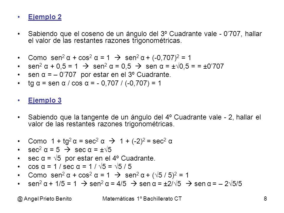 @ Angel Prieto BenitoMatemáticas 1º Bachillerato CT8 Ejemplo 2 Sabiendo que el coseno de un ángulo del 3º Cuadrante vale - 0707, hallar el valor de la
