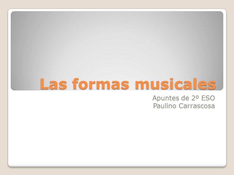 Las formas musicales Apuntes de 2º ESO Paulino Carrascosa
