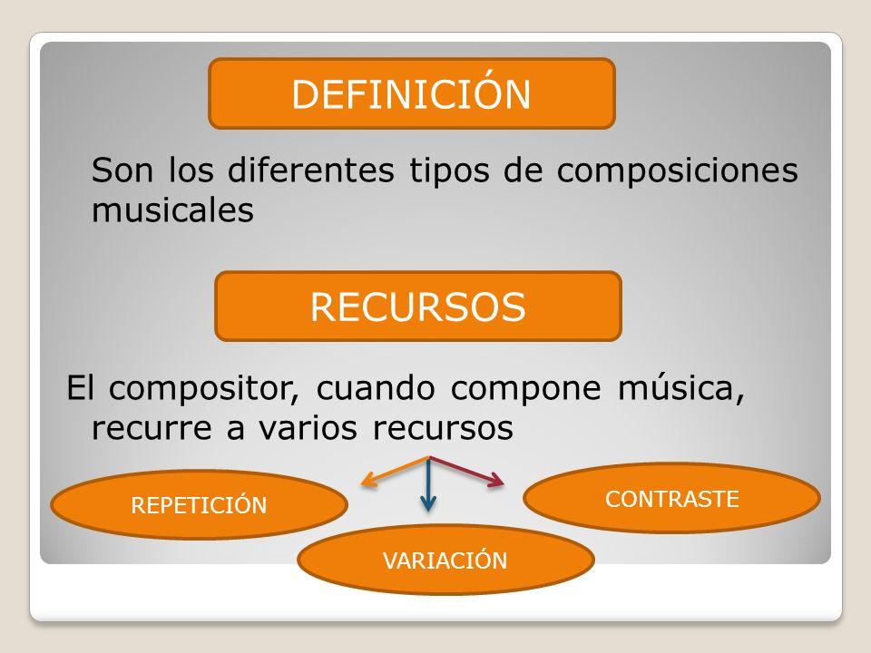 Son los diferentes tipos de composiciones musicales El compositor, cuando compone música, recurre a varios recursos DEFINICIÓN RECURSOS REPETICIÓN VAR