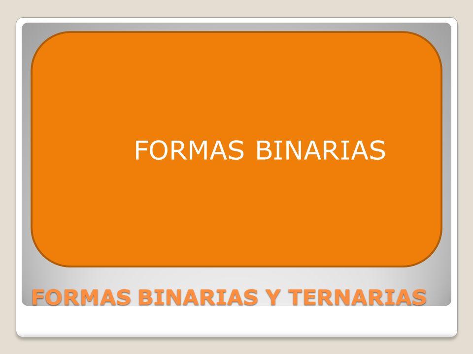 FORMAS BINARIAS Y TERNARIAS FORMAS BINARIAS