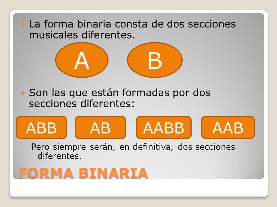 FORMA BINARIA La forma binaria consta de dos secciones musicales diferentes. Son las que están formadas por dos secciones diferentes: Pero siempre ser