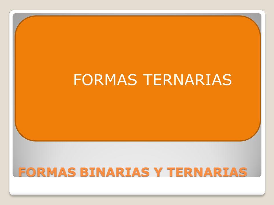 FORMAS BINARIAS Y TERNARIAS FORMAS TERNARIAS
