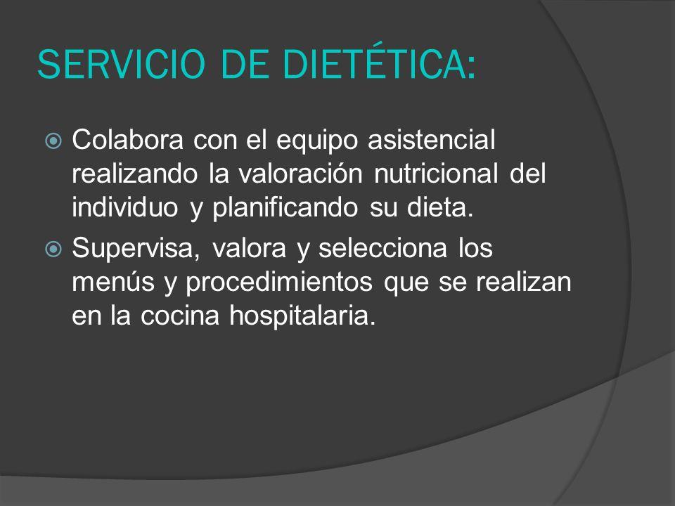 SERVICIO DE DIETÉTICA: Colabora con el equipo asistencial realizando la valoración nutricional del individuo y planificando su dieta. Supervisa, valor