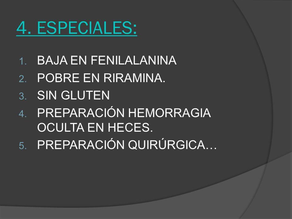 4. ESPECIALES: 1. BAJA EN FENILALANINA 2. POBRE EN RIRAMINA. 3. SIN GLUTEN 4. PREPARACIÓN HEMORRAGIA OCULTA EN HECES. 5. PREPARACIÓN QUIRÚRGICA…