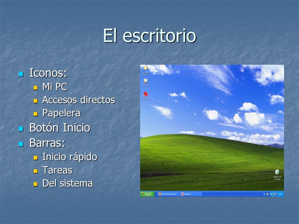 El escritorio Iconos: Iconos: Mi PC Mi PC Accesos directos Accesos directos Papelera Papelera Botón Inicio Botón Inicio Barras: Barras: Inicio rápido
