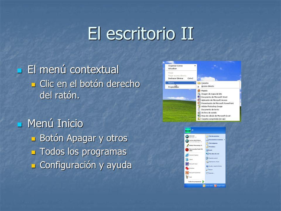 El escritorio II El menú contextual El menú contextual Clic en el botón derecho del ratón. Clic en el botón derecho del ratón. Menú Inicio Menú Inicio