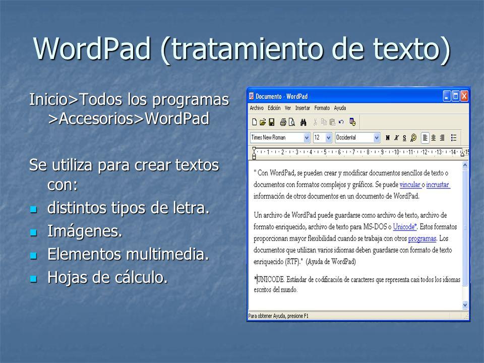 WordPad (tratamiento de texto) Inicio>Todos los programas >Accesorios>WordPad Se utiliza para crear textos con: distintos tipos de letra. distintos ti