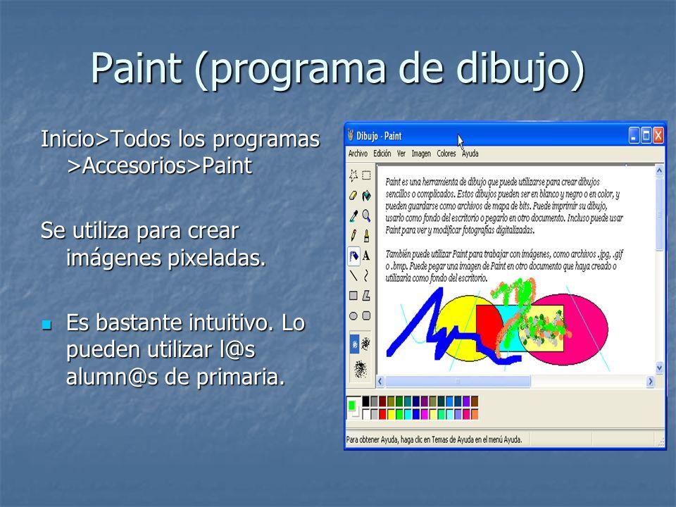Paint (programa de dibujo) Inicio>Todos los programas >Accesorios>Paint Se utiliza para crear imágenes pixeladas. Es bastante intuitivo. Lo pueden uti