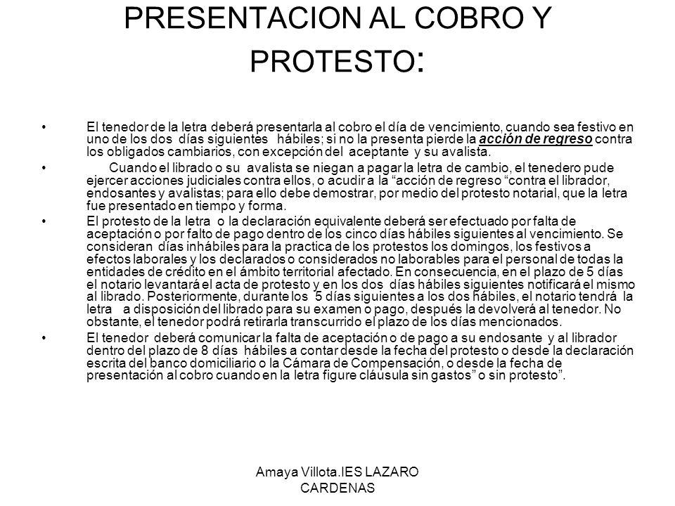 Amaya Villota.IES LAZARO CARDENAS PRESENTACION AL COBRO Y PROTESTO : El tenedor de la letra deberá presentarla al cobro el día de vencimiento, cuando