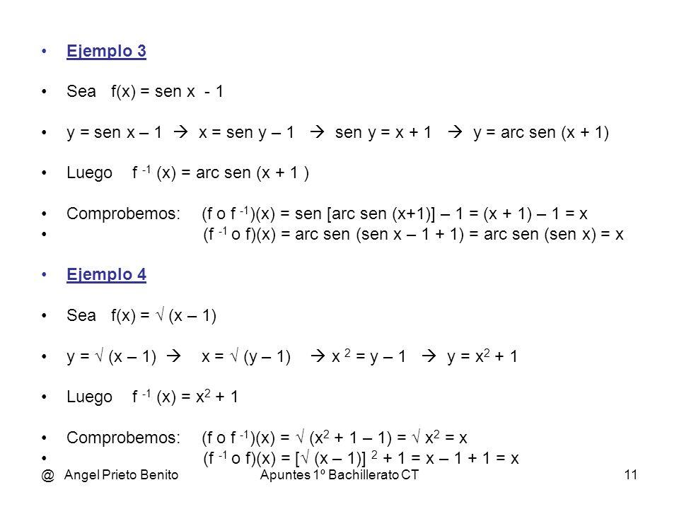 @ Angel Prieto BenitoApuntes 1º Bachillerato CT10 Para hallar la función inversa, si la tiene, se despeja la variable x en la ecuación y= f(x) y despu