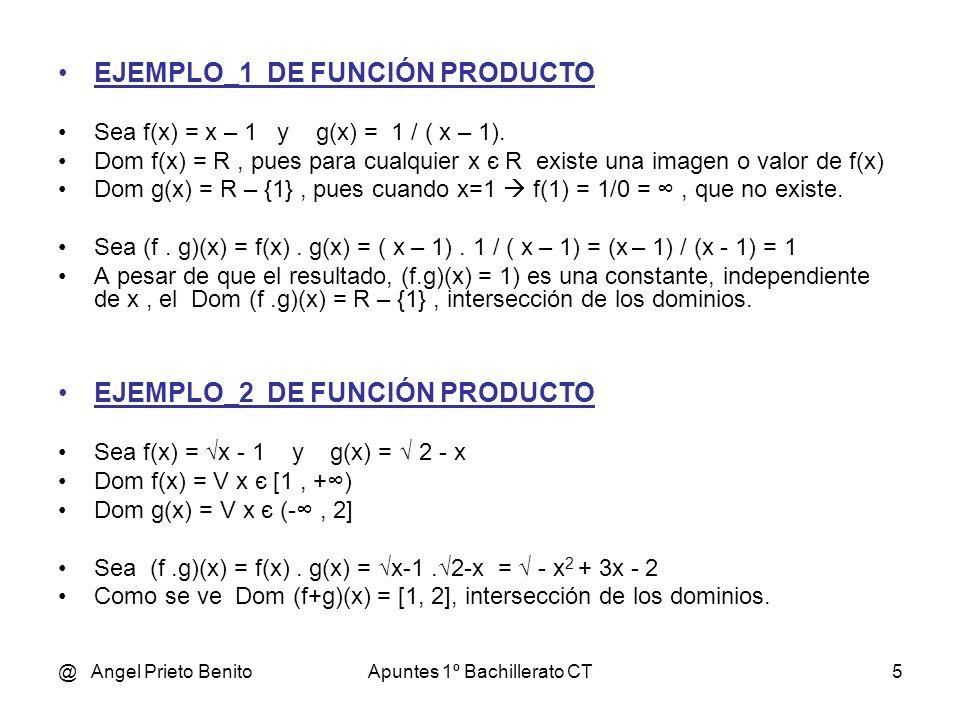 @ Angel Prieto BenitoApuntes 1º Bachillerato CT4 EJEMPLO_1 DE FUNCIÓN SUMA Sea f(x) = x+1 y g(x) = 1 / ( x – 1). Dom f(x) = R, pues para cualquier x є