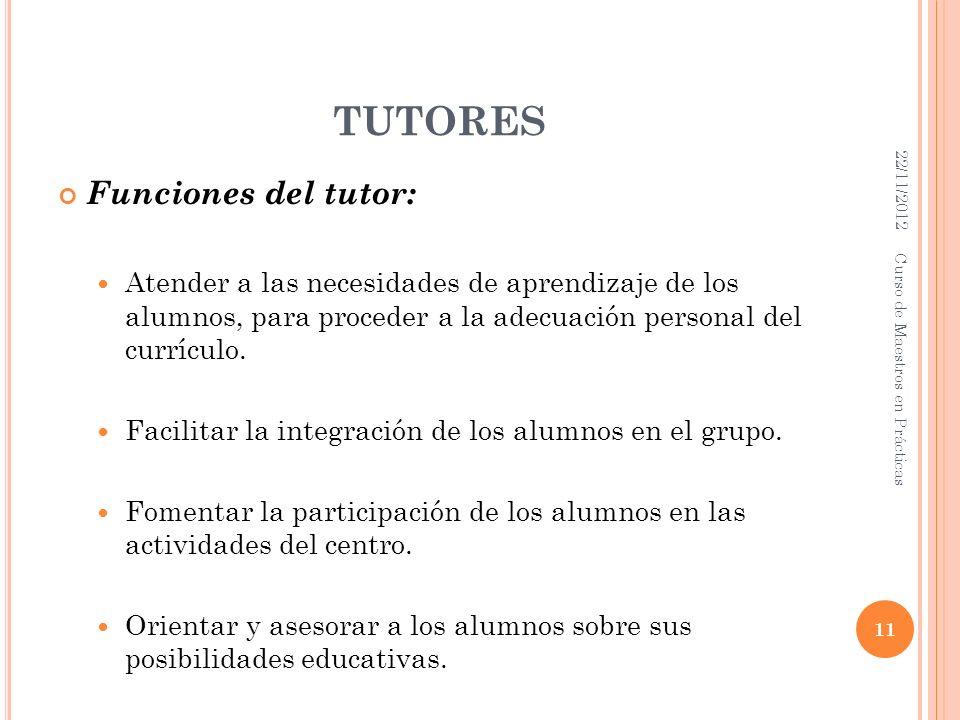 TUTORES Funciones del tutor: Atender a las necesidades de aprendizaje de los alumnos, para proceder a la adecuación personal del currículo. Facilitar