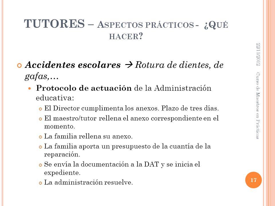 TUTORES – A SPECTOS PRÁCTICOS - ¿Q UÉ HACER ? Accidentes escolares Rotura de dientes, de gafas,… Protocolo de actuación de la Administración educativa