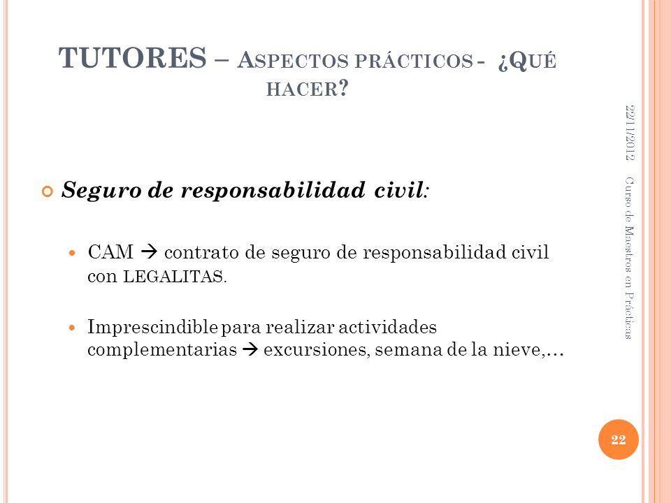 TUTORES – A SPECTOS PRÁCTICOS - ¿Q UÉ HACER ? Seguro de responsabilidad civil : CAM contrato de seguro de responsabilidad civil con LEGALITAS. Impresc