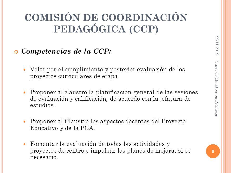 COMISIÓN DE COORDINACIÓN PEDAGÓGICA (CCP) Competencias de la CCP: Velar por el cumplimiento y posterior evaluación de los proyectos curriculares de et