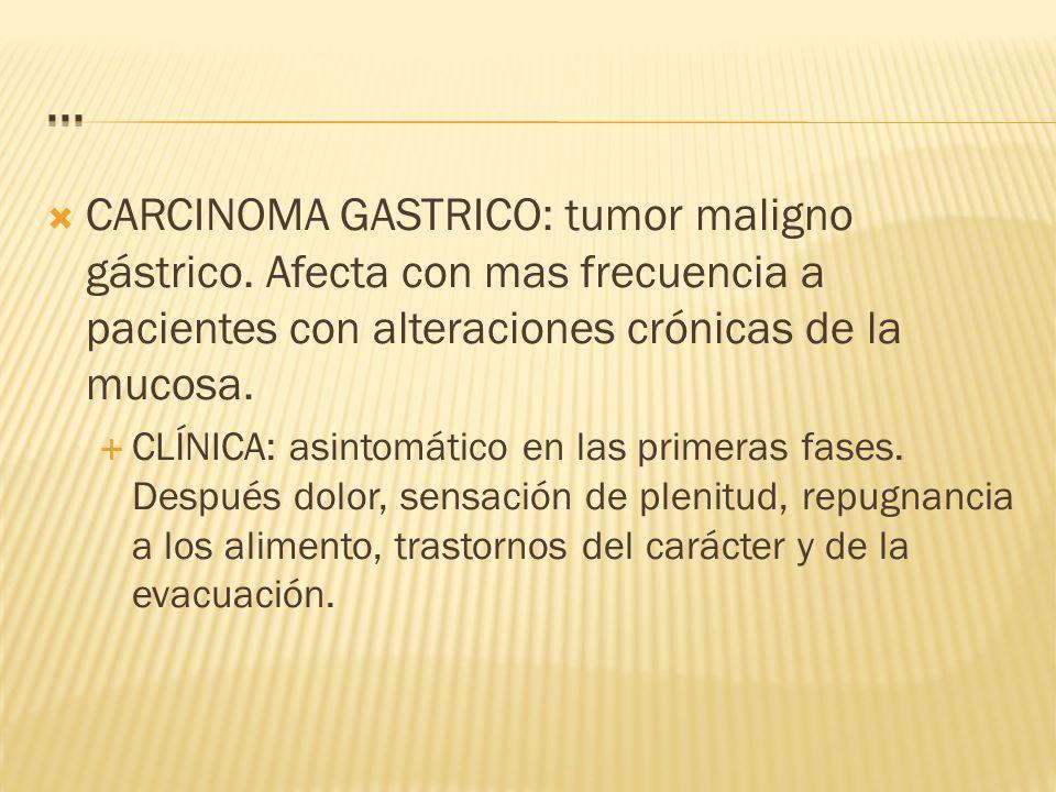 CARCINOMA GASTRICO: tumor maligno gástrico.