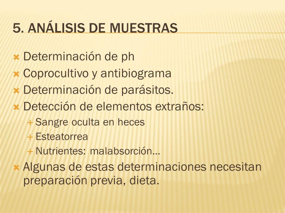 5.ANÁLISIS DE MUESTRAS Determinación de ph Coprocultivo y antibiograma Determinación de parásitos.