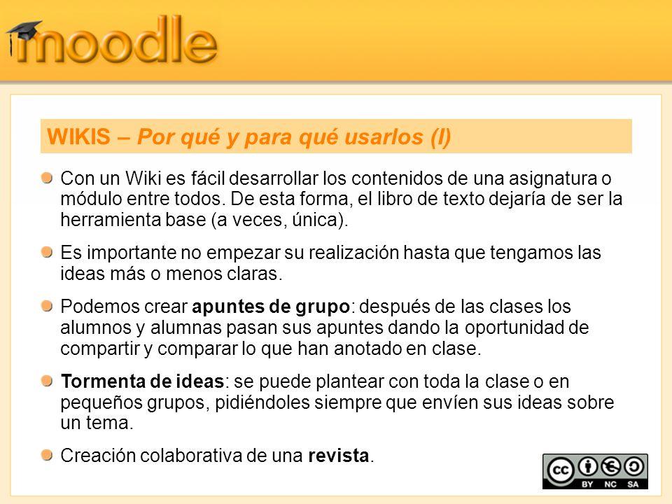 Con un Wiki es fácil desarrollar los contenidos de una asignatura o módulo entre todos. De esta forma, el libro de texto dejaría de ser la herramienta