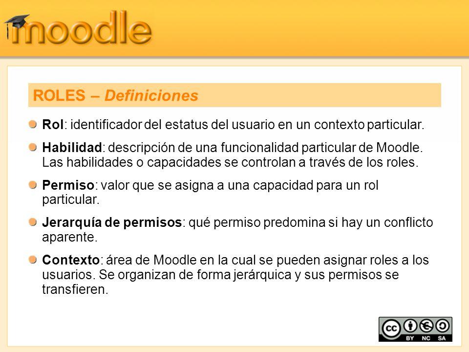 Rol: identificador del estatus del usuario en un contexto particular. Habilidad: descripción de una funcionalidad particular de Moodle. Las habilidade
