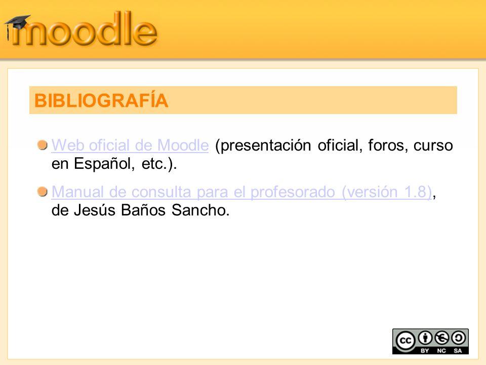 Web oficial de MoodleWeb oficial de Moodle (presentación oficial, foros, curso en Español, etc.). Manual de consulta para el profesorado (versión 1.8)