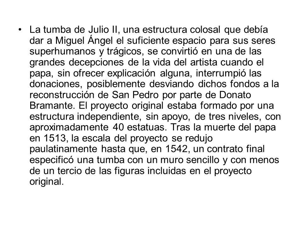 La tumba de Julio II, una estructura colosal que debía dar a Miguel Ángel el suficiente espacio para sus seres superhumanos y trágicos, se convirtió e