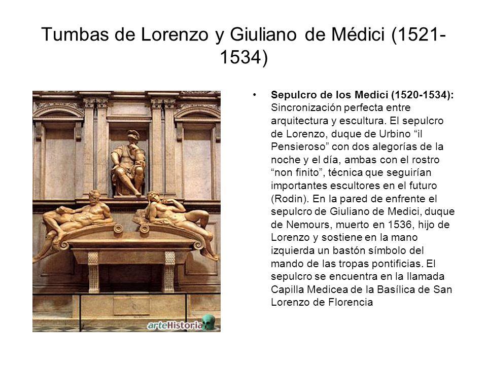 Tumbas de Lorenzo y Giuliano de Médici (1521- 1534) Sepulcro de los Medici (1520-1534): Sincronización perfecta entre arquitectura y escultura. El sep
