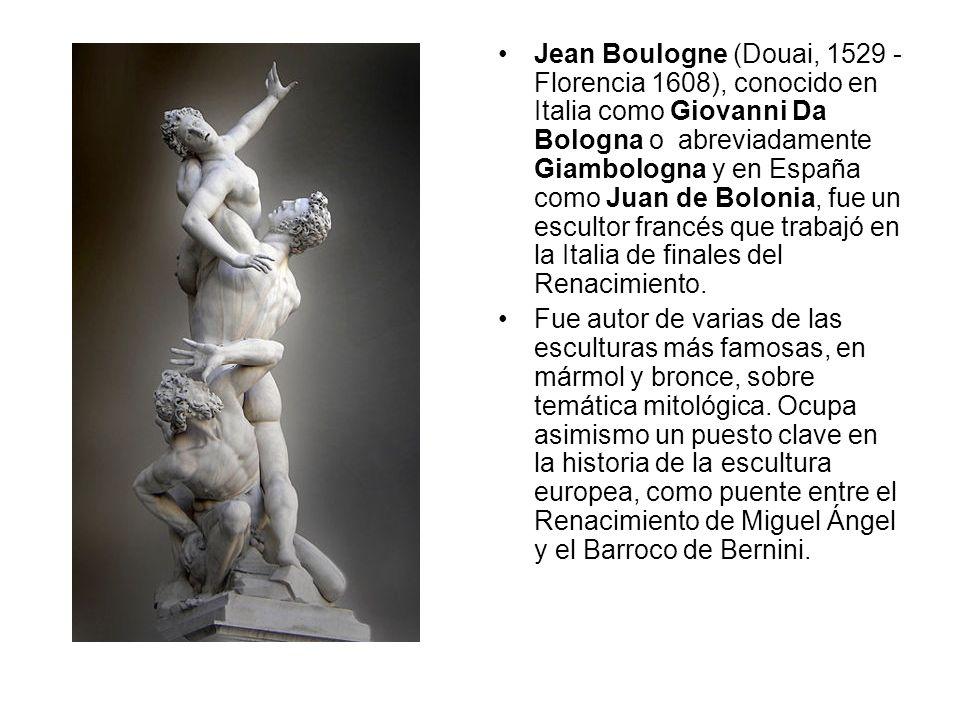 Jean Boulogne (Douai, 1529 - Florencia 1608), conocido en Italia como Giovanni Da Bologna o abreviadamente Giambologna y en España como Juan de Boloni