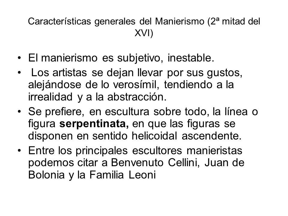 Características generales del Manierismo (2ª mitad del XVI) El manierismo es subjetivo, inestable. Los artistas se dejan llevar por sus gustos, aleján