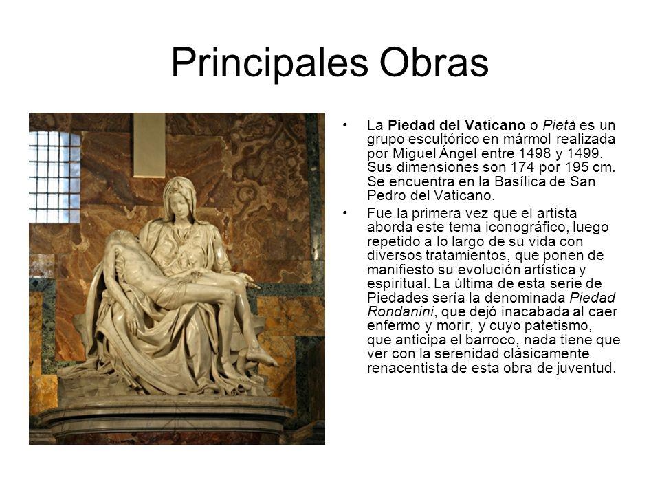 Principales Obras La Piedad del Vaticano o Pietà es un grupo escultórico en mármol realizada por Miguel Ángel entre 1498 y 1499. Sus dimensiones son 1