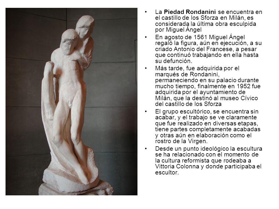 La Piedad Rondanini se encuentra en el castillo de los Sforza en Milán, es considerada la última obra esculpida por Miguel Ángel En agosto de 1561 Mig