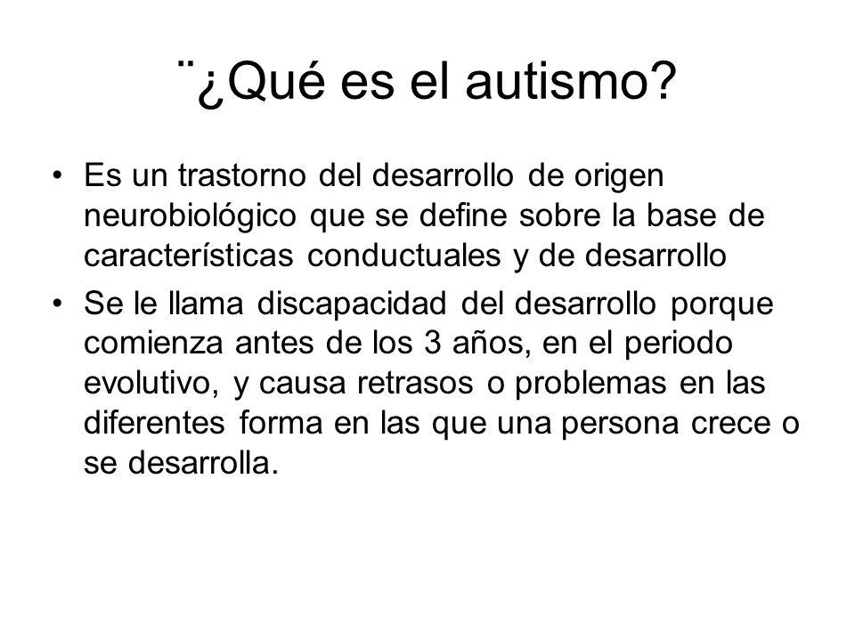 ¨¿Qué es el autismo? Es un trastorno del desarrollo de origen neurobiológico que se define sobre la base de características conductuales y de desarrol