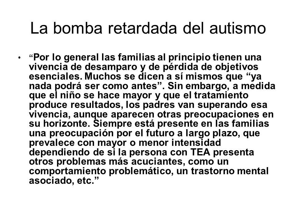 La bomba retardada del autismo Por lo general las familias al principio tienen una vivencia de desamparo y de pérdida de objetivos esenciales. Muchos
