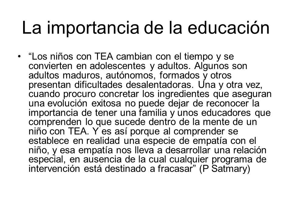 La importancia de la educación Los niños con TEA cambian con el tiempo y se convierten en adolescentes y adultos. Algunos son adultos maduros, autónom
