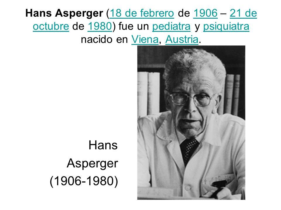 Hans Asperger (18 de febrero de 1906 – 21 de octubre de 1980) fue un pediatra y psiquiatra nacido en Viena, Austria.18 de febrero190621 de octubre1980