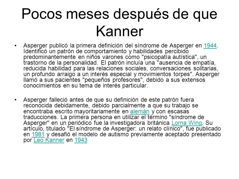 Pocos meses después de que Kanner Asperger publicó la primera definición del síndrome de Asperger en 1944. Identificó un patrón de comportamiento y ha