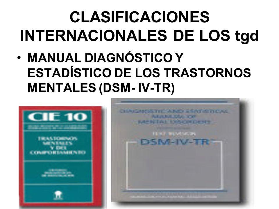 CLASIFICACIONES INTERNACIONALES DE LOS tgd MANUAL DIAGNÓSTICO Y ESTADÍSTICO DE LOS TRASTORNOS MENTALES (DSM- IV-TR)