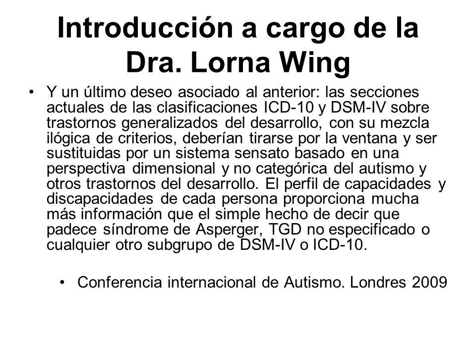 Introducción a cargo de la Dra. Lorna Wing Y un último deseo asociado al anterior: las secciones actuales de las clasificaciones ICD-10 y DSM-IV sobre