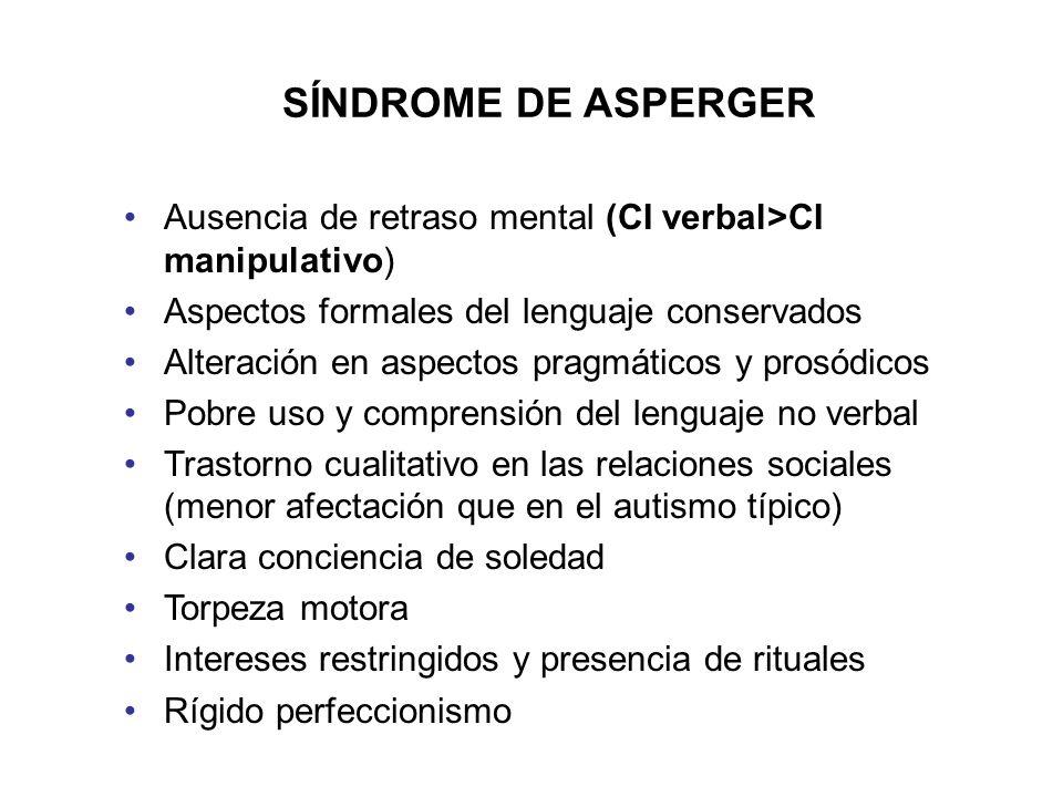 SÍNDROME DE ASPERGER Ausencia de retraso mental (CI verbal>CI manipulativo) Aspectos formales del lenguaje conservados Alteración en aspectos pragmáti